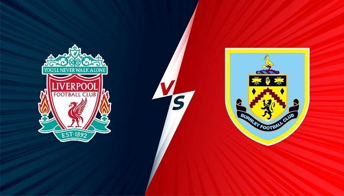 Liverpool vs Burnley – Soi kèo bóng đá 18h30 21/08/2021 – Ngoại Hạng Anh(MU)
